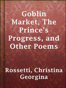 """an analysis of goblin market a poem by christina g rossetti This analysis of the works of rossetti examines questions of desire in """"goblin market,"""" and looks at her sonnets and verses (1893) jones, kathleen learning not to be first: the life of christina rossetti."""
