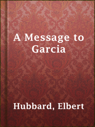 a message to garcia story review A message to garcia is an essay written by elbert hubbard in 1899 it has been translated into 37 different languages and was first made into a motion picture the significance in this story is not how rowan got the message to garcia, but his immediate actions and motivation to complete the mission.