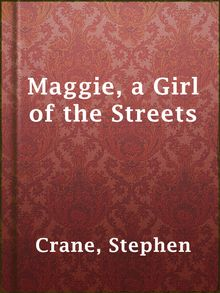 Search Results For Stephen Crane  San Antonio Public Library  Maggie A Girl Of The Streets