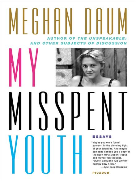 essay misspent youth Throughout her newly republished essay collection, my misspent youth, we learn that daum was raised in new jersey, with her eyes cast towards manhattan's upper west side.