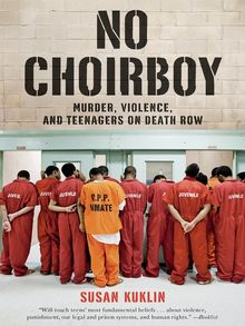 No Choirboy--Murder, Violence, and Teenagers on Death Row - ebook