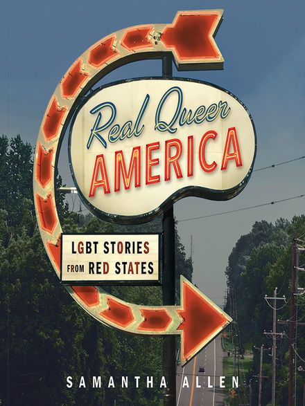 Real queer America : LGBT stories from red states by Samantha Allen